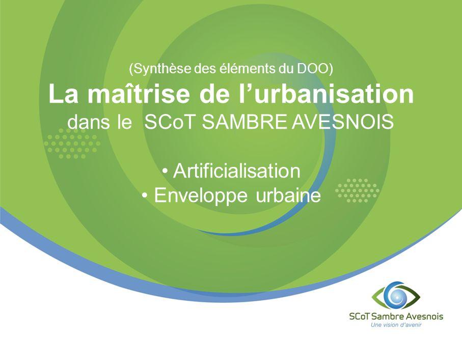 (Synthèse des éléments du DOO) La maîtrise de lurbanisation dans le SCoT SAMBRE AVESNOIS Artificialisation Enveloppe urbaine