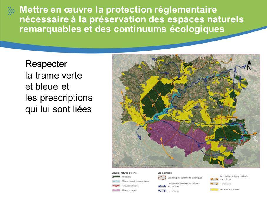 Mettre en œuvre la protection réglementaire nécessaire à la préservation des espaces naturels remarquables et des continuums écologiques Respecter la
