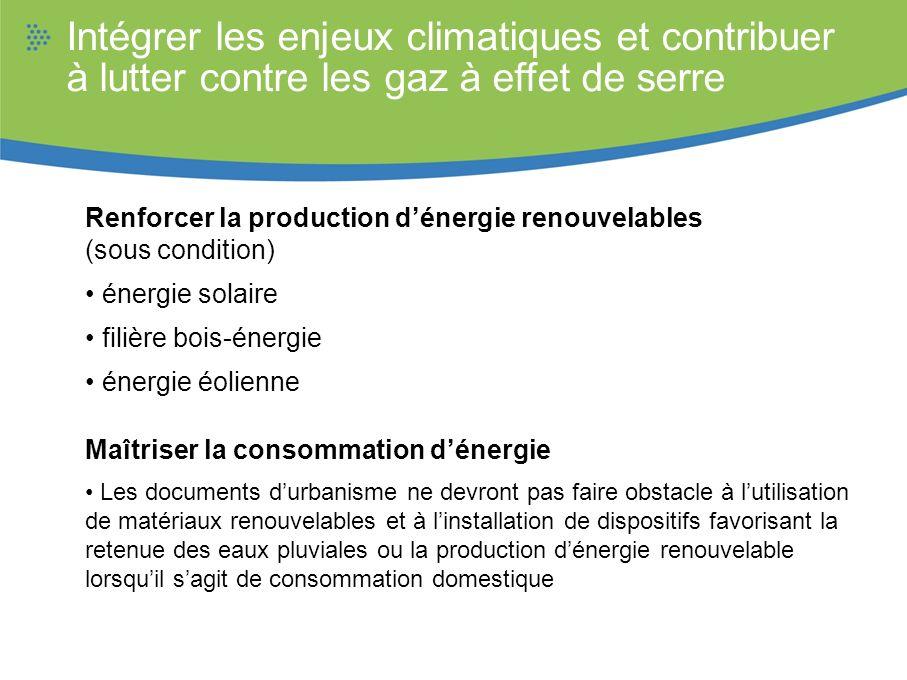 Intégrer les enjeux climatiques et contribuer à lutter contre les gaz à effet de serre Renforcer la production dénergie renouvelables (sous condition)