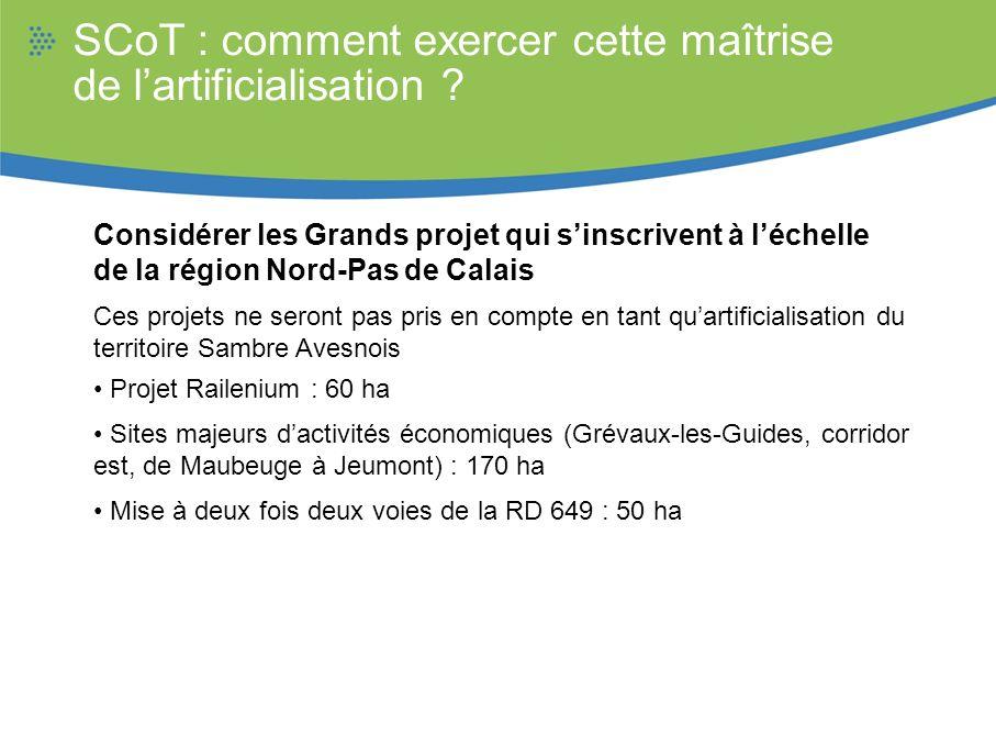 SCoT : comment exercer cette maîtrise de lartificialisation ? Considérer les Grands projet qui sinscrivent à léchelle de la région Nord-Pas de Calais