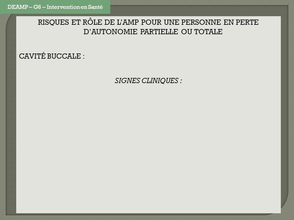 RISQUES ET RÔLE DE LAMP POUR UNE PERSONNE EN PERTE DAUTONOMIE PARTIELLE OU TOTALE CAVITÉ BUCCALE : SIGNES CLINIQUES : DEAMP – G6 – Intervention en San
