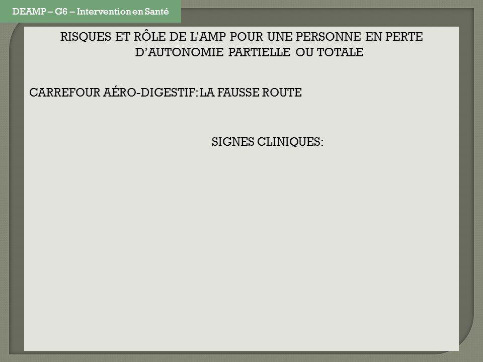 RISQUES ET RÔLE DE LAMP POUR UNE PERSONNE EN PERTE DAUTONOMIE PARTIELLE OU TOTALE CARREFOUR AÉRO-DIGESTIF: LA FAUSSE ROUTE SIGNES CLINIQUES: DEAMP – G