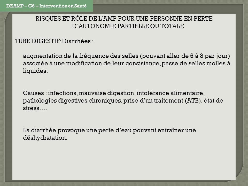 RISQUES ET RÔLE DE LAMP POUR UNE PERSONNE EN PERTE DAUTONOMIE PARTIELLE OU TOTALE TUBE DIGESTIF: Diarrhées : augmentation de la fréquence des selles (