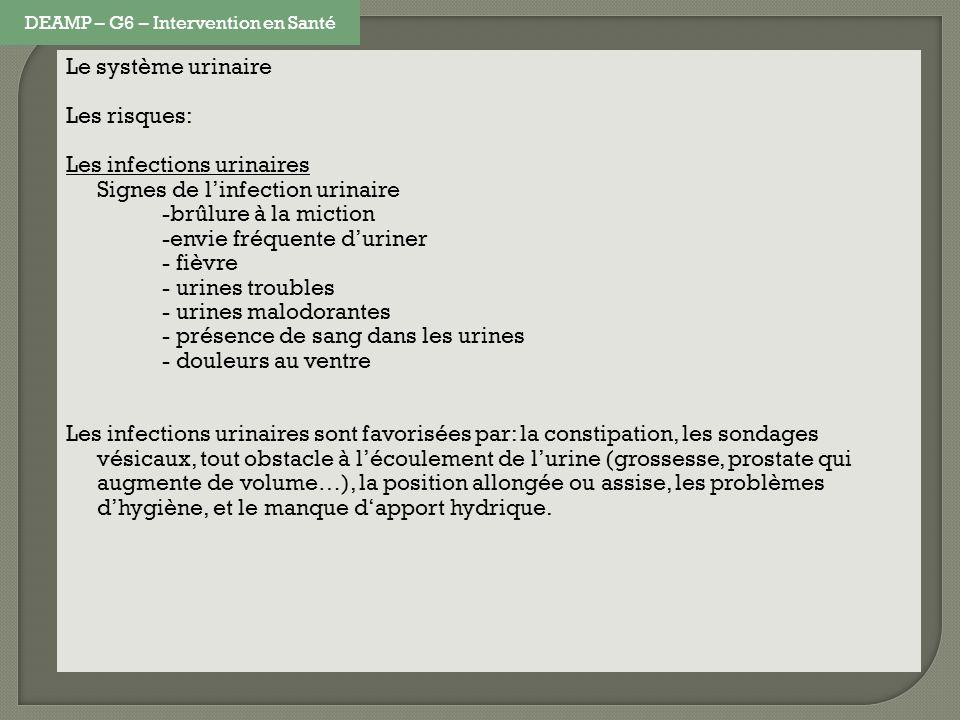 Le système urinaire Les risques: Les infections urinaires Signes de linfection urinaire -brûlure à la miction -envie fréquente duriner - fièvre - urin