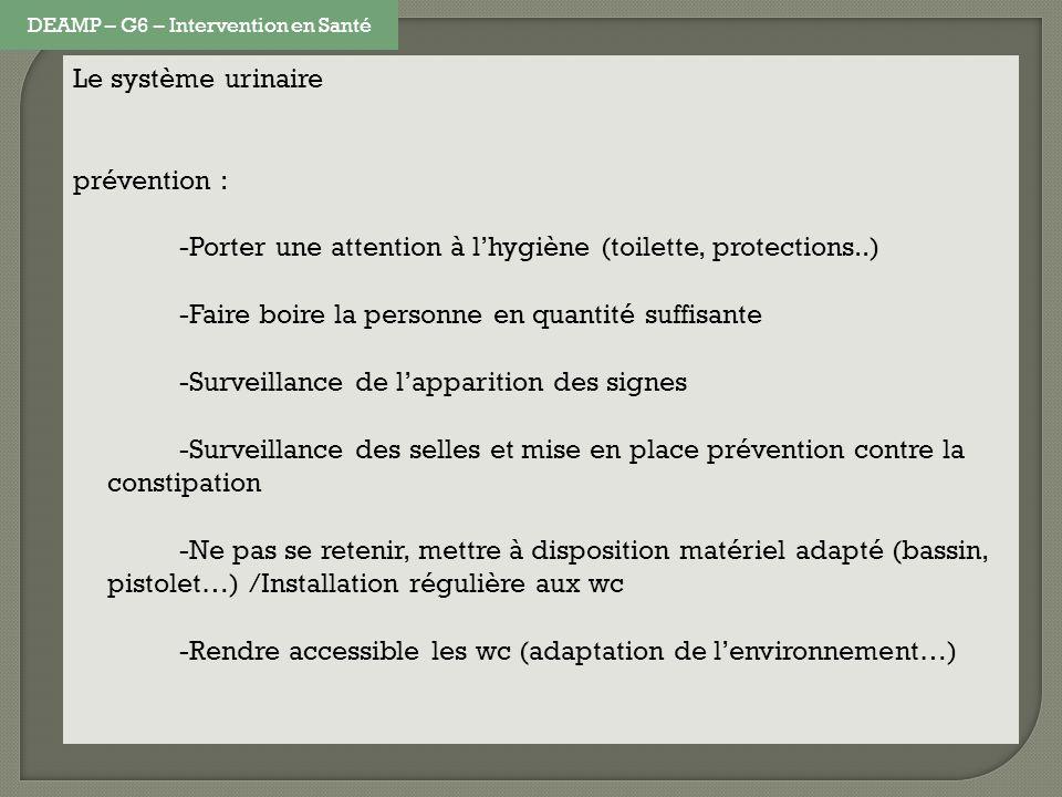 Le système urinaire prévention : -Porter une attention à lhygiène (toilette, protections..) -Faire boire la personne en quantité suffisante -Surveilla