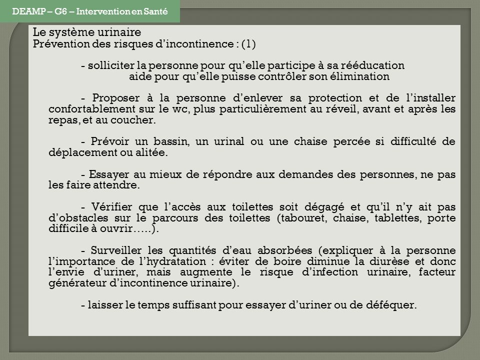 Le système urinaire Prévention des risques dincontinence : (1) - solliciter la personne pour quelle participe à sa rééducation aide pour quelle puisse