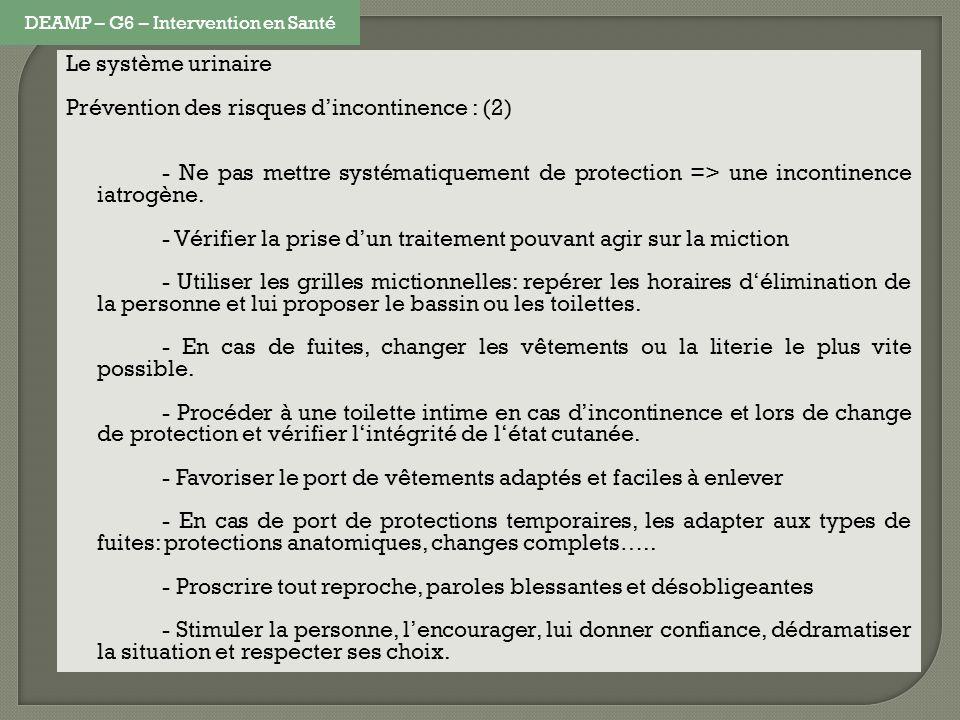 Le système urinaire Prévention des risques dincontinence : (2) - Ne pas mettre systématiquement de protection => une incontinence iatrogène. - Vérifie
