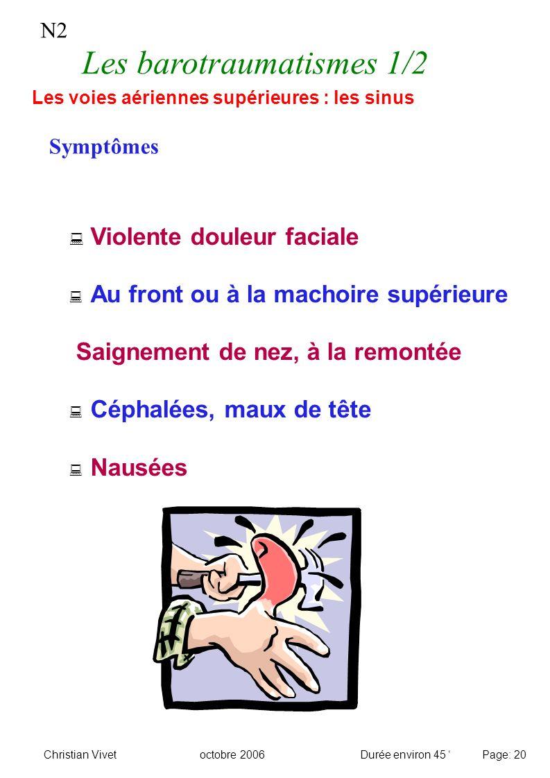 N2 Les barotraumatismes 1/2 Violente douleur faciale Au front ou à la machoire supérieure Saignement de nez, à la remontée Céphalées, maux de tête Nau