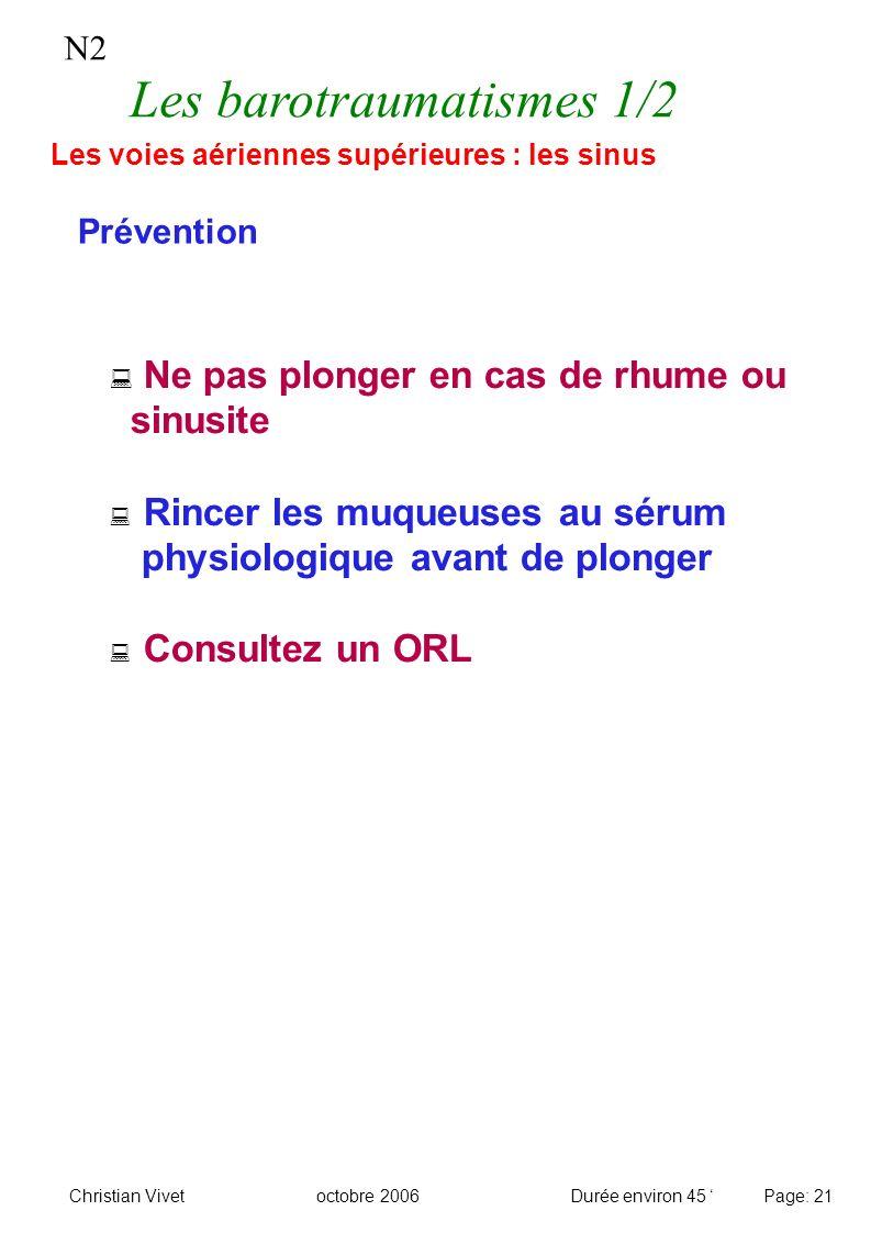 N2 Les barotraumatismes 1/2 Ne pas plonger en cas de rhume ou sinusite Rincer les muqueuses au sérum physiologique avant de plonger Consultez un ORL P