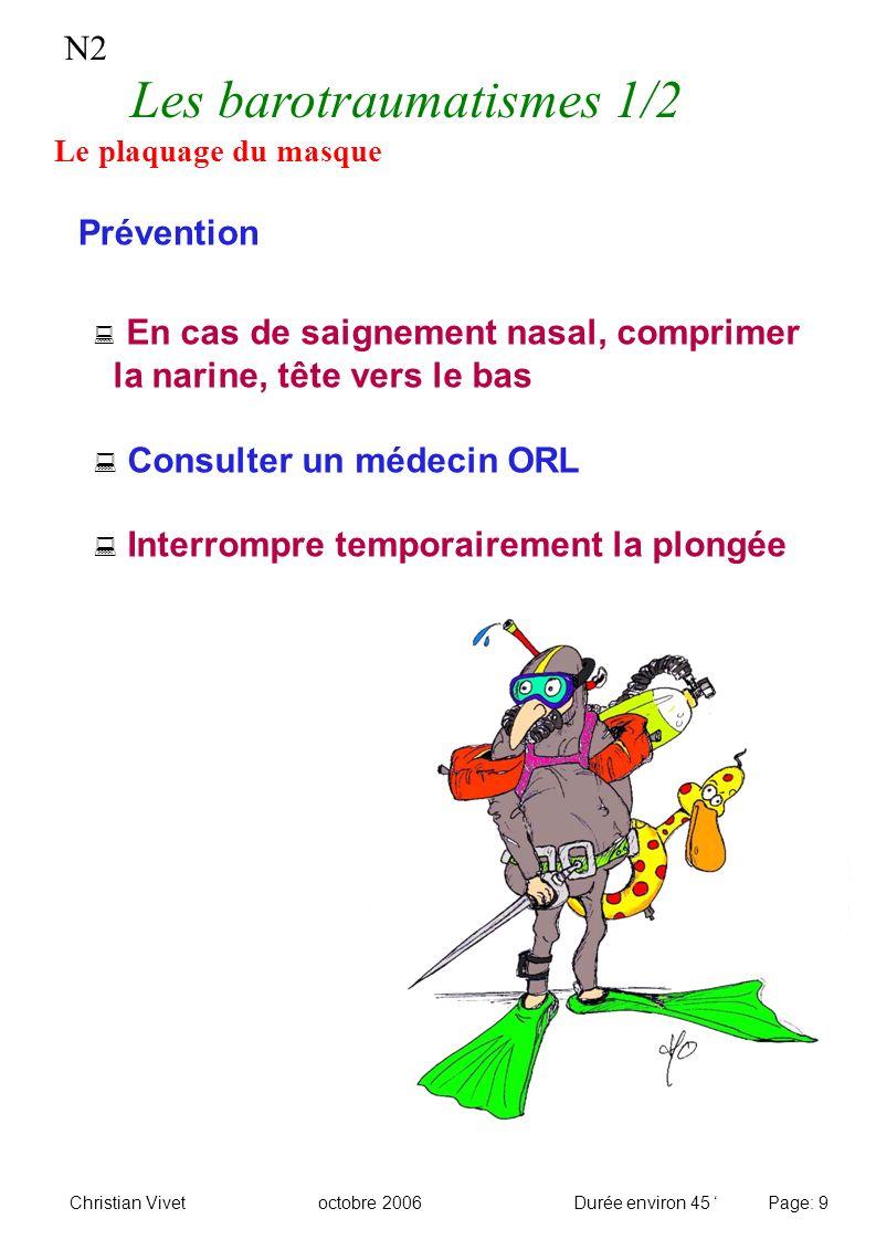 N2 Les barotraumatismes 1/2 Le plaquage du masque Prévention En cas de saignement nasal, comprimer la narine, tête vers le bas Consulter un médecin OR
