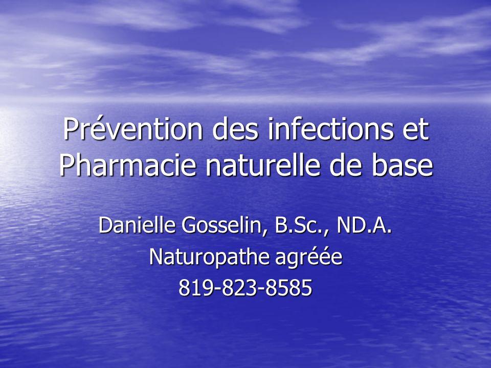 Prévention des infections et Pharmacie naturelle de base Danielle Gosselin, B.Sc., ND.A. Naturopathe agréée 819-823-8585