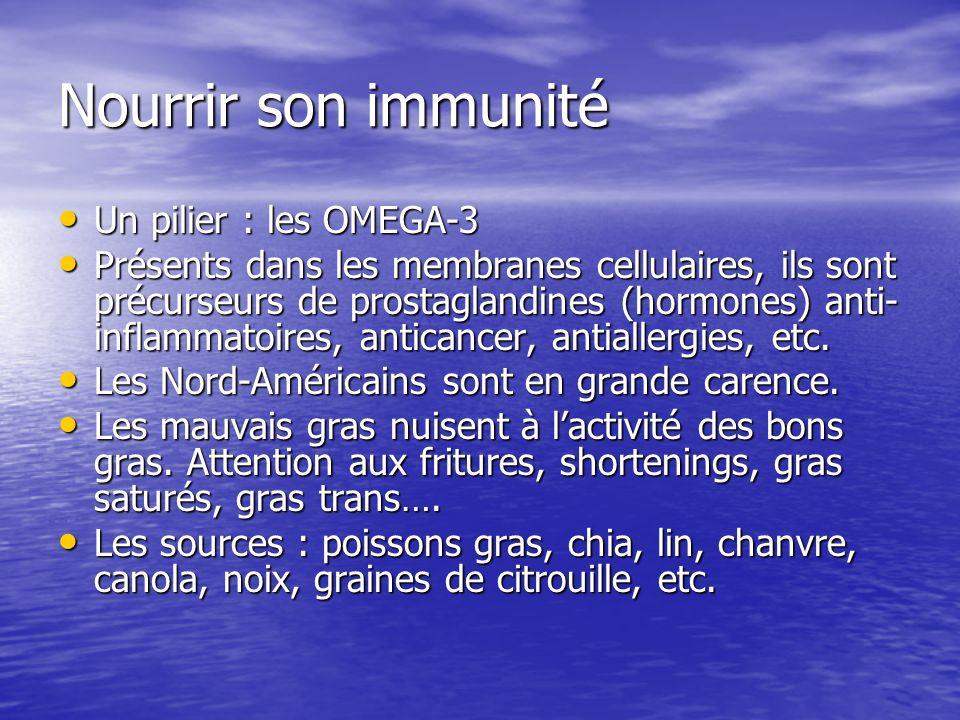 Nourrir son immunité Un pilier : les OMEGA-3 Un pilier : les OMEGA-3 Présents dans les membranes cellulaires, ils sont précurseurs de prostaglandines