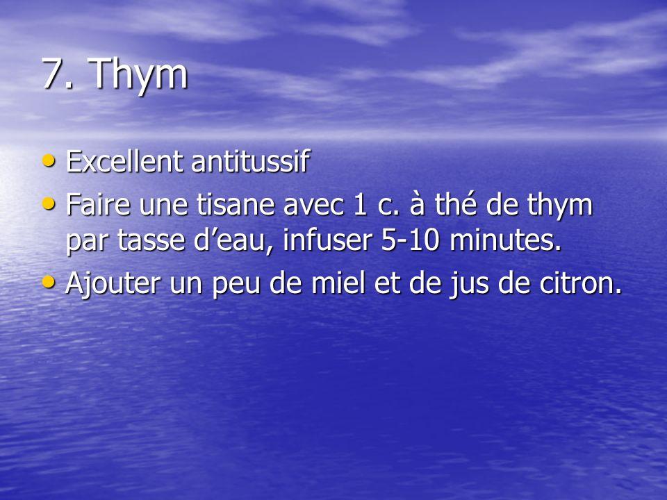 7. Thym Excellent antitussif Excellent antitussif Faire une tisane avec 1 c. à thé de thym par tasse deau, infuser 5-10 minutes. Faire une tisane avec