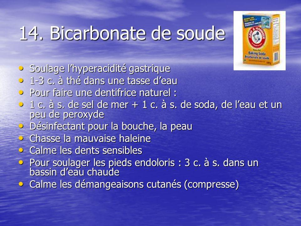 14. Bicarbonate de soude Soulage lhyperacidité gastrique Soulage lhyperacidité gastrique 1-3 c. à thé dans une tasse deau 1-3 c. à thé dans une tasse
