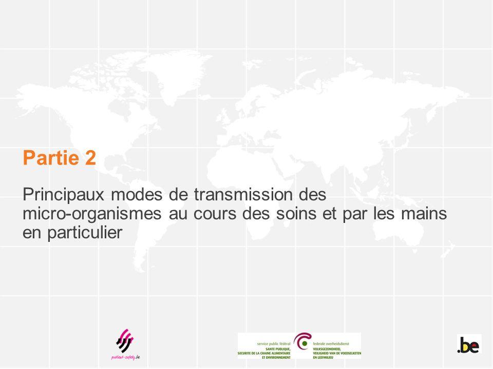 Partie 2 Principaux modes de transmission des micro-organismes au cours des soins et par les mains en particulier