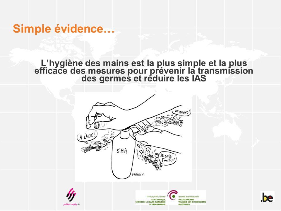 Simple évidence… Lhygiène des mains est la plus simple et la plus efficace des mesures pour prévenir la transmission des germes et réduire les IAS