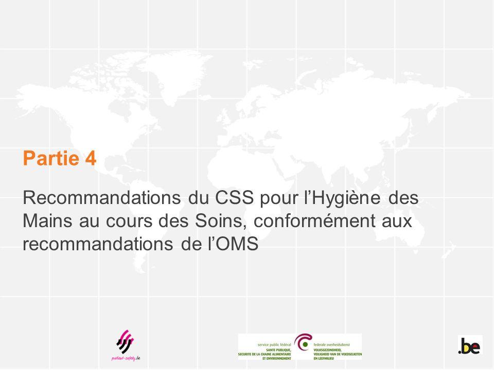 Partie 4 Recommandations du CSS pour lHygiène des Mains au cours des Soins, conformément aux recommandations de lOMS