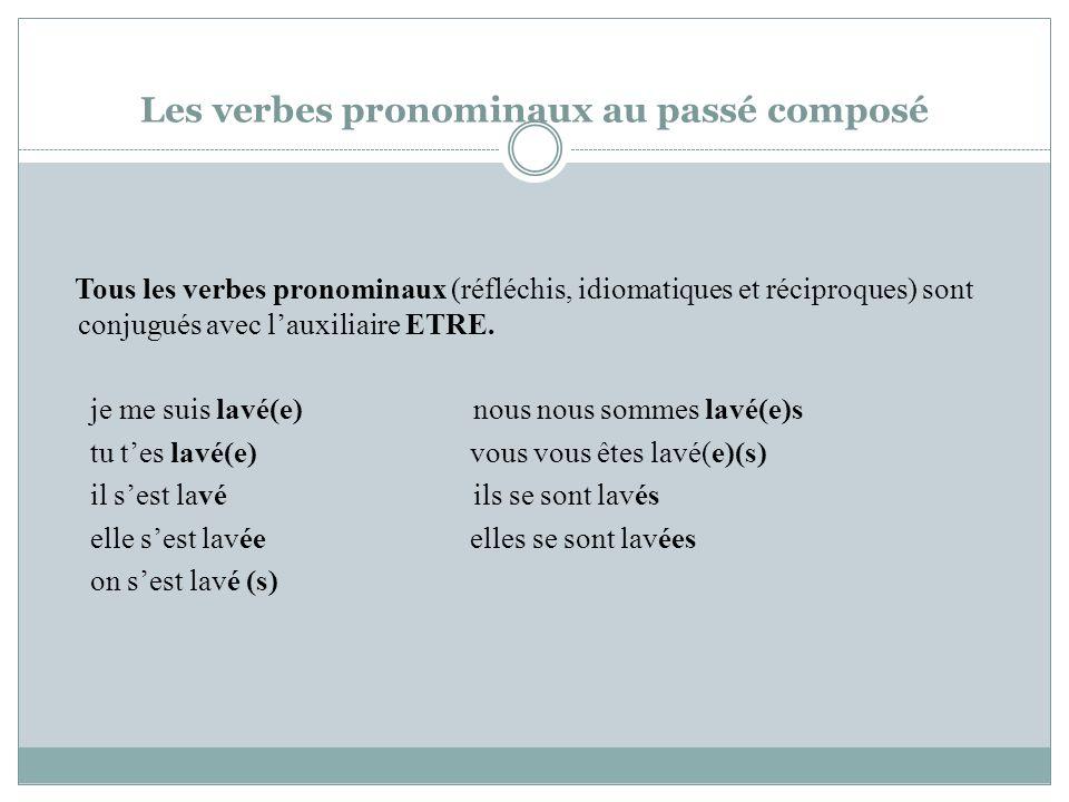 Les verbes pronominaux au passé composé Tous les verbes pronominaux (réfléchis, idiomatiques et réciproques) sont conjugués avec lauxiliaire ETRE.