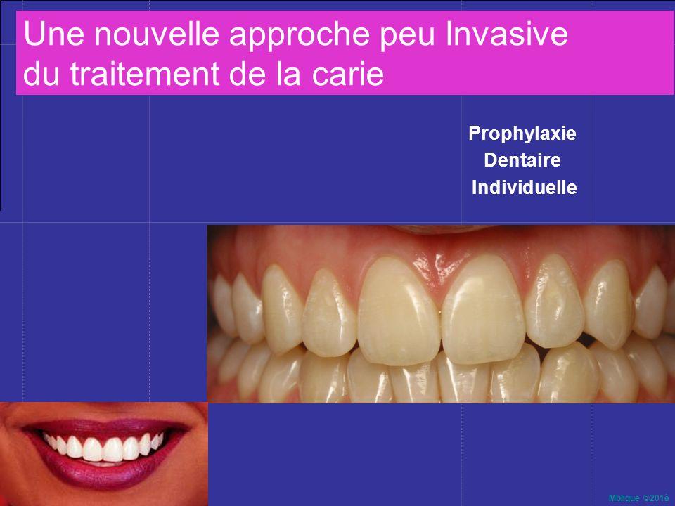 Mblique ©201à Une nouvelle approche peu Invasive du traitement de la carie Prophylaxie Dentaire Individuelle ou « PDI »