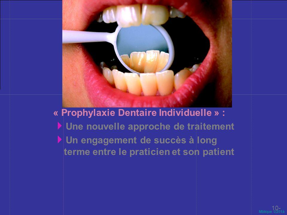 Mblique ©201à 10- « Prophylaxie Dentaire Individuelle » : Une nouvelle approche de traitement Un engagement de succès à long terme entre le praticien