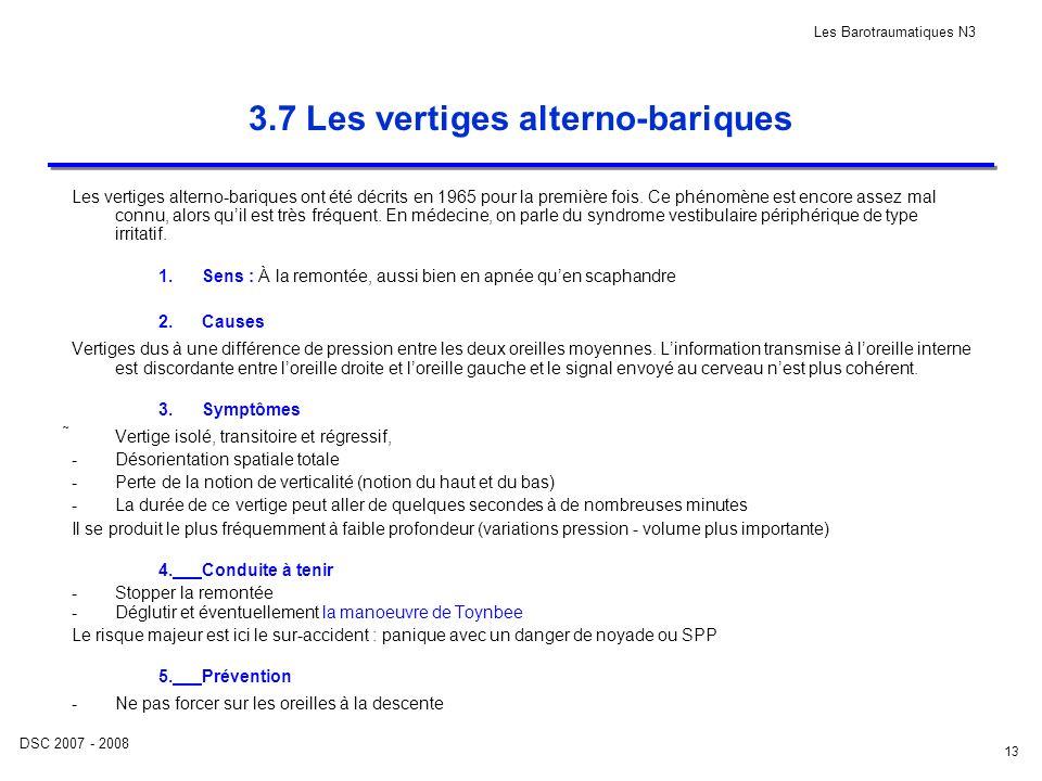 DSC 2007 - 2008 Les Barotraumatiques N3 13 3.7 Les vertiges alterno-bariques Les vertiges alterno-bariques ont été décrits en 1965 pour la première fo