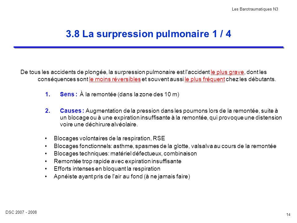 DSC 2007 - 2008 Les Barotraumatiques N3 14 3.8 La surpression pulmonaire 1 / 4 De tous les accidents de plongée, la surpression pulmonaire est l'accid