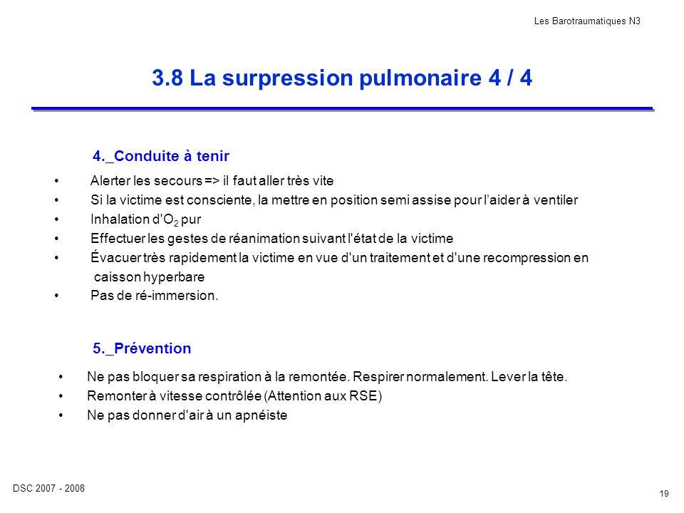 DSC 2007 - 2008 Les Barotraumatiques N3 19 3.8 La surpression pulmonaire 4 / 4 4.Conduite à tenir 5.Prévention Alerter les secours => il faut aller tr