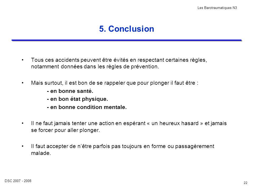 DSC 2007 - 2008 Les Barotraumatiques N3 22 5. Conclusion Tous ces accidents peuvent être évités en respectant certaines règles, notamment données dans