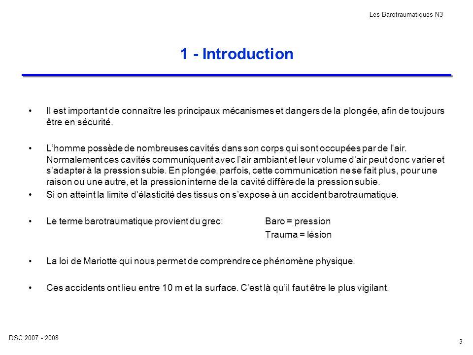 DSC 2007 - 2008 Les Barotraumatiques N3 3 1 - Introduction Il est important de connaître les principaux mécanismes et dangers de la plongée, afin de t