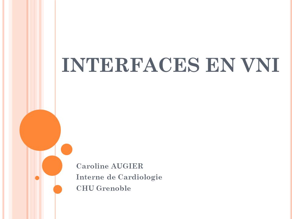INTERFACES EN VNI Caroline AUGIER Interne de Cardiologie CHU Grenoble