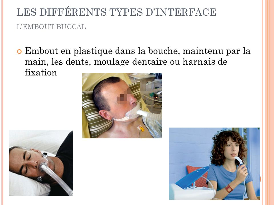 Embout en plastique dans la bouche, maintenu par la main, les dents, moulage dentaire ou harnais de fixation LEMBOUT BUCCAL LES DIFFÉRENTS TYPES DINTE