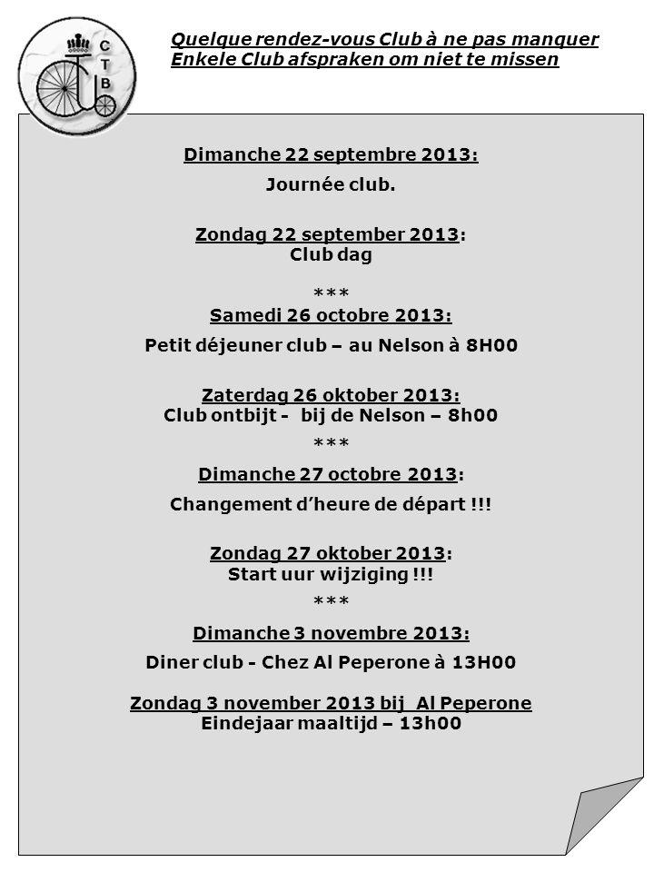 Quelque rendez-vous Club à ne pas manquer Enkele Club afspraken om niet te missen Dimanche 22 septembre 2013: Journée club. Zondag 22 september 2013: