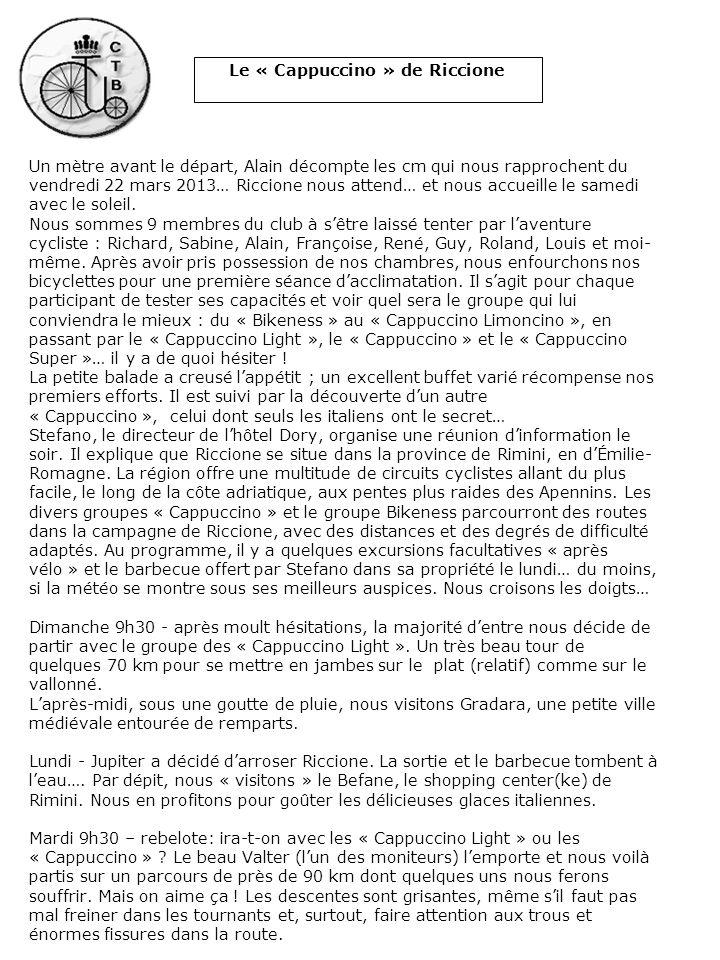 Un mètre avant le départ, Alain décompte les cm qui nous rapprochent du vendredi 22 mars 2013… Riccione nous attend… et nous accueille le samedi avec
