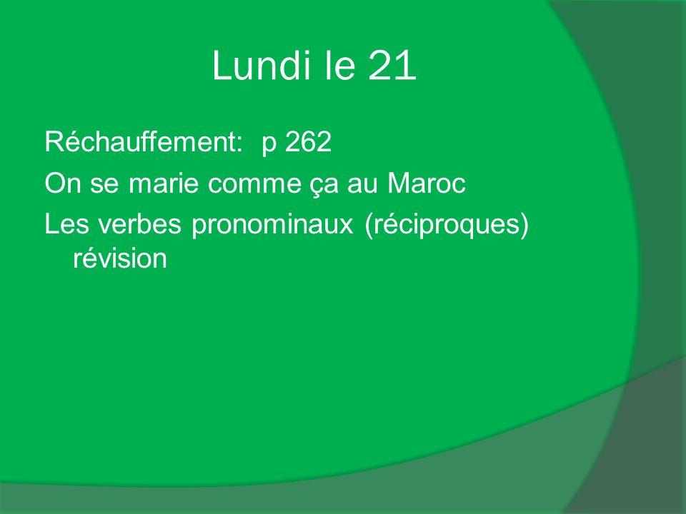 Lundi le 21 Réchauffement: p 262 On se marie comme ça au Maroc Les verbes pronominaux (réciproques) révision