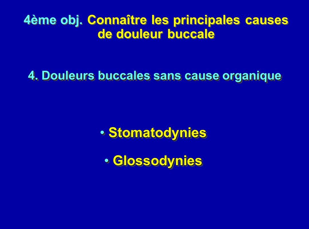 4ème obj. Connaître les principales causes de douleur buccale 4ème obj. Connaître les principales causes de douleur buccale 4. Douleurs buccales sans