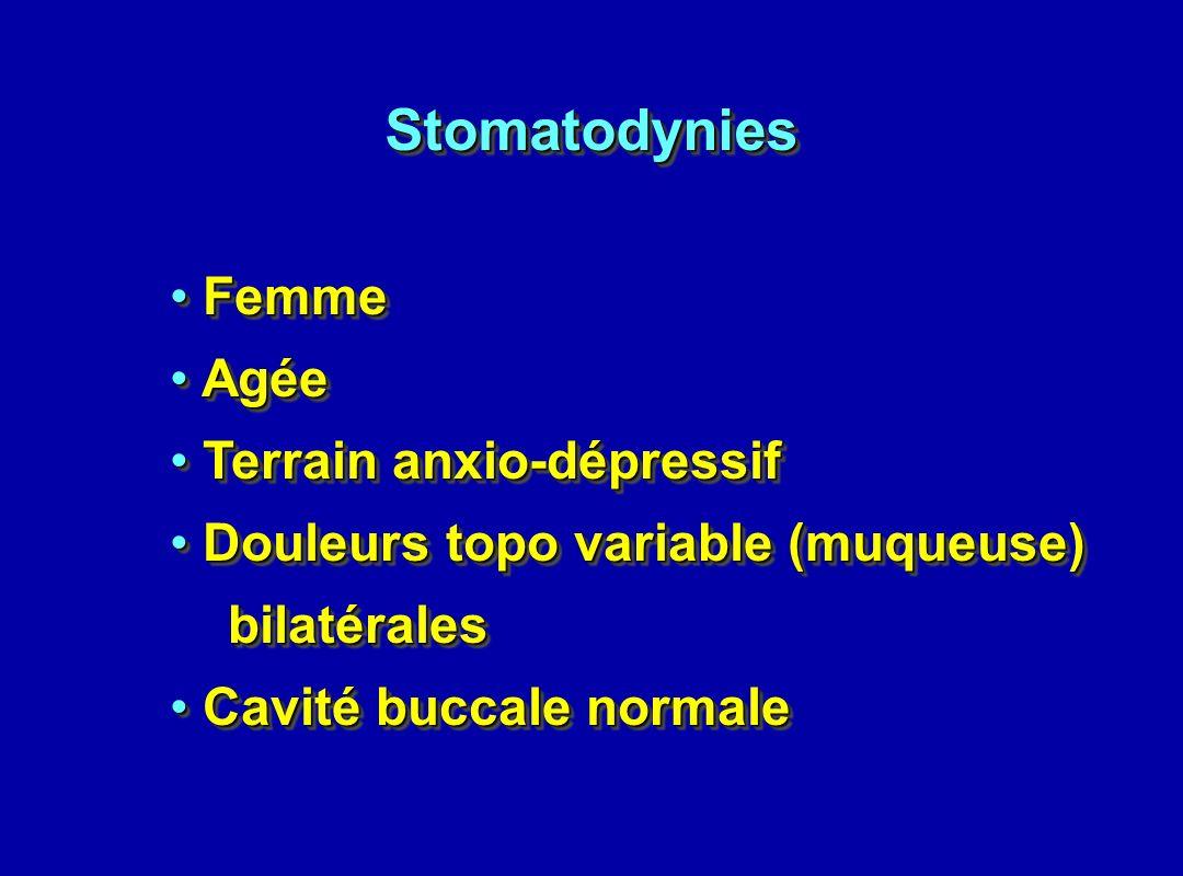Femme Femme Agée Agée Terrain anxio-dépressif Terrain anxio-dépressif Douleurs topo variable (muqueuse) Douleurs topo variable (muqueuse) bilatérales