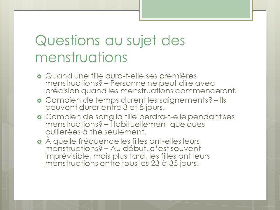 Questions au sujet des menstruations Quand une fille aura-t-elle ses premières menstruations.