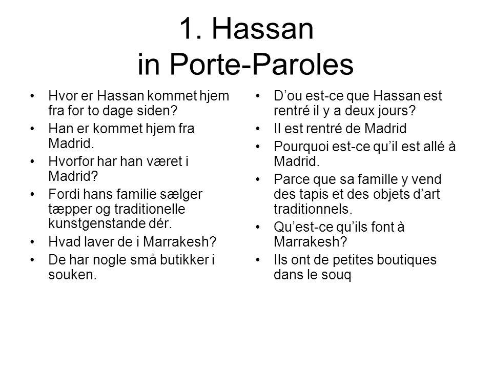 1. Hassan in Porte-Paroles Hvor er Hassan kommet hjem fra for to dage siden? Han er kommet hjem fra Madrid. Hvorfor har han været i Madrid? Fordi hans
