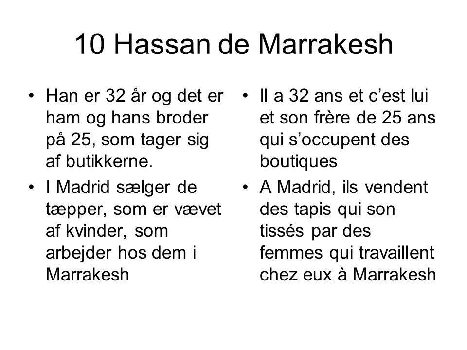 10 Hassan de Marrakesh Han er 32 år og det er ham og hans broder på 25, som tager sig af butikkerne. I Madrid sælger de tæpper, som er vævet af kvinde