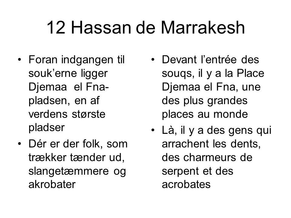 12 Hassan de Marrakesh Foran indgangen til soukerne ligger Djemaa el Fna- pladsen, en af verdens største pladser Dér er der folk, som trækker tænder u