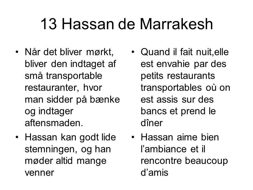 13 Hassan de Marrakesh Når det bliver mørkt, bliver den indtaget af små transportable restauranter, hvor man sidder på bænke og indtager aftensmaden.
