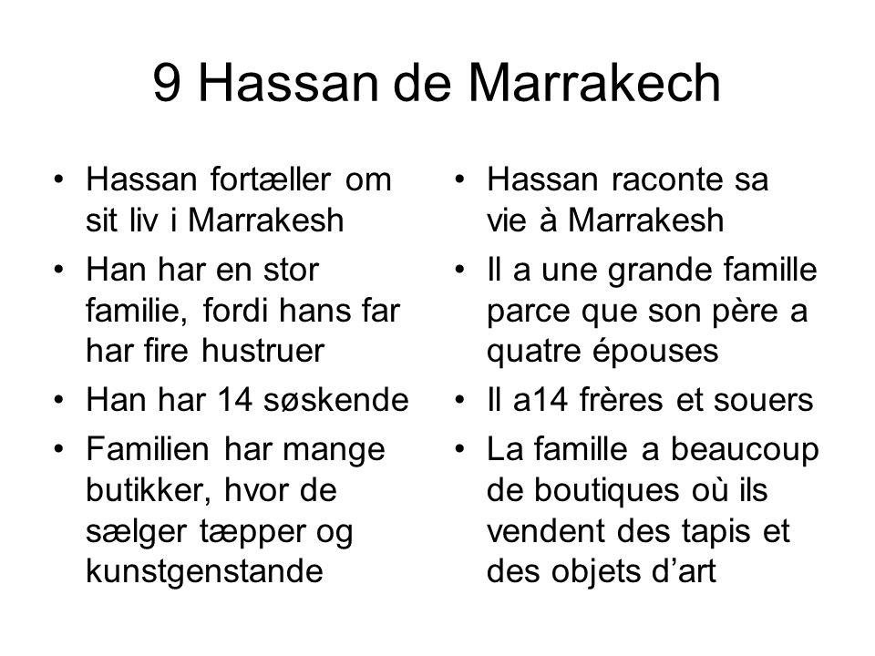9 Hassan de Marrakech Hassan fortæller om sit liv i Marrakesh Han har en stor familie, fordi hans far har fire hustruer Han har 14 søskende Familien h