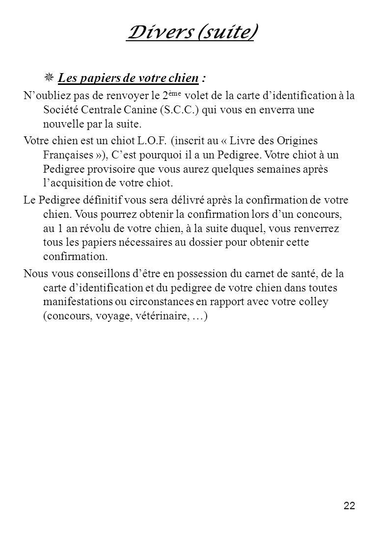 22 Divers (suite) Les papiers de votre chien : Noubliez pas de renvoyer le 2 ème volet de la carte didentification à la Société Centrale Canine (S.C.C