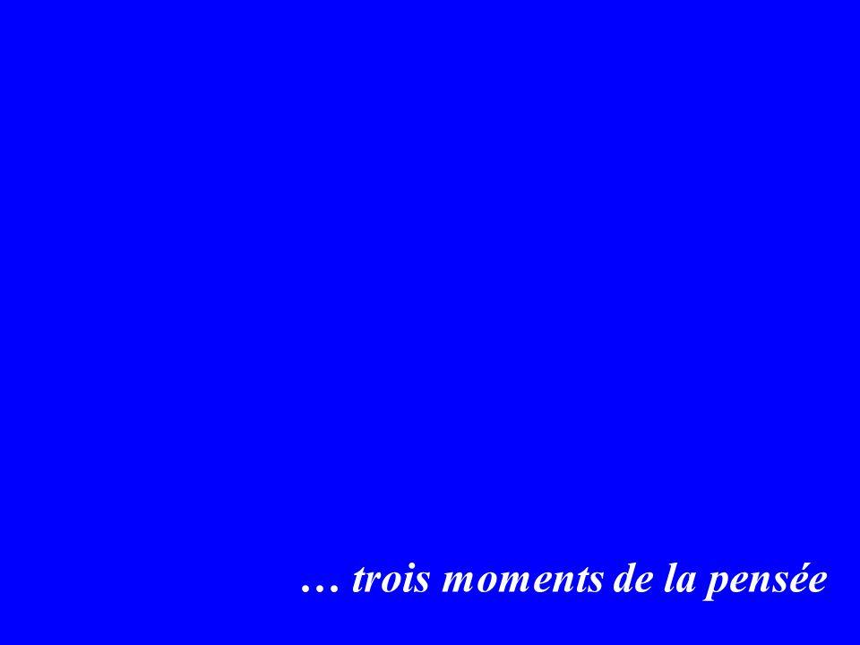 … trois moments de la pensée
