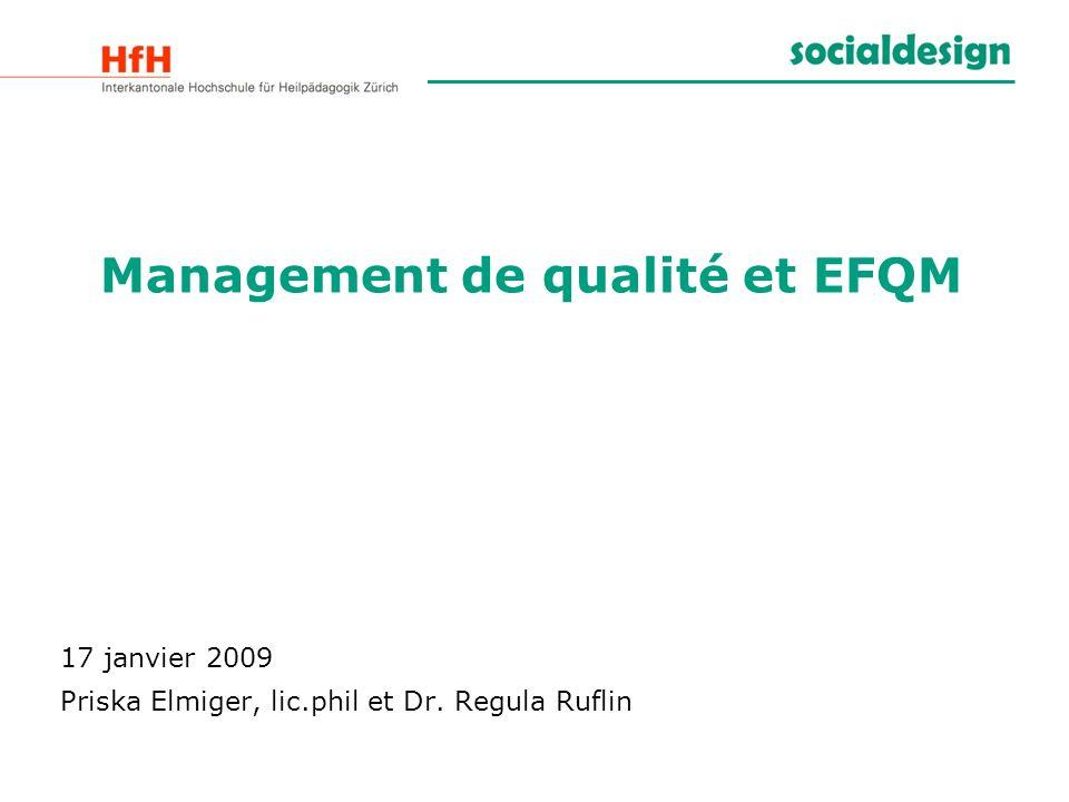 Management de qualité et EFQM 17 janvier 2009 Priska Elmiger, lic.phil et Dr. Regula Ruflin