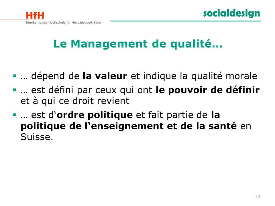 16 Le Management de qualité… … dépend de la valeur et indique la qualité morale … est défini par ceux qui ont le pouvoir de définir et à qui ce droit