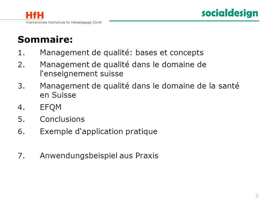 Sommaire: 1. Management de qualité: bases et concepts 2. Management de qualité dans le domaine de lenseignement suisse 3. Management de qualité dans l