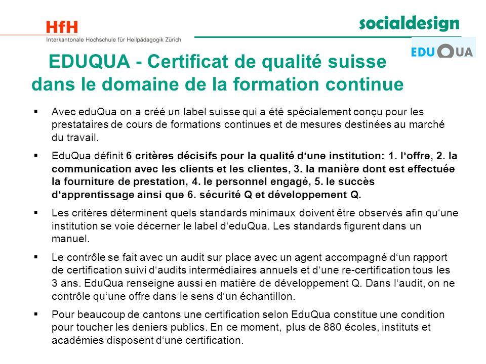 EDUQUA - Certificat de qualité suisse dans le domaine de la formation continue Avec eduQua on a créé un label suisse qui a été spécialement conçu pour