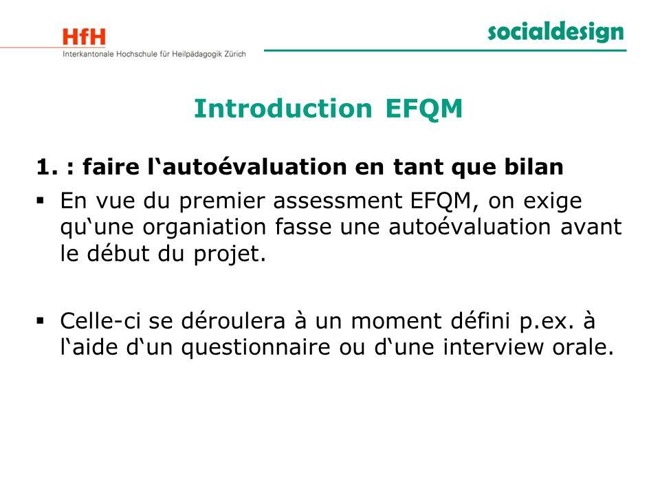 1. : faire lautoévaluation en tant que bilan En vue du premier assessment EFQM, on exige quune organiation fasse une autoévaluation avant le début du