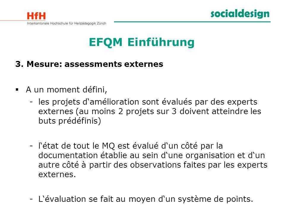 3. Mesure: assessments externes A un moment défini, -les projets damélioration sont évalués par des experts externes (au moins 2 projets sur 3 doivent